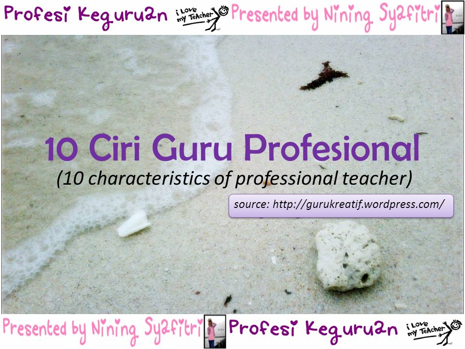 10 Ciri Guru Profesional (10 characteristics of professional teacher) source: http://gurukreatif.wordpress.com/