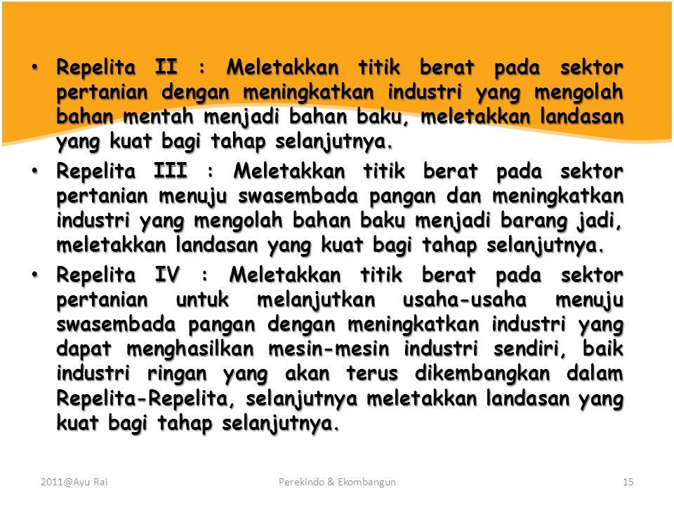 • Repelita II : Meletakkan titik berat pada sektor pertanian dengan meningkatkan industri yang mengolah bahan mentah menjadi bahan baku, meletakkan landasan yang kuat bagi tahap selanjutnya.