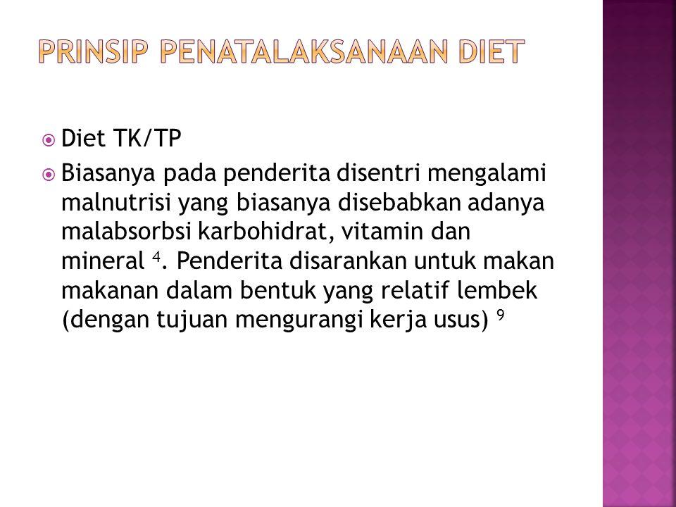  Diet TK/TP  Biasanya pada penderita disentri mengalami malnutrisi yang biasanya disebabkan adanya malabsorbsi karbohidrat, vitamin dan mineral 4.