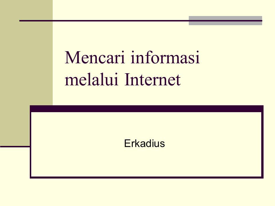 Mencari informasi melalui Internet Erkadius