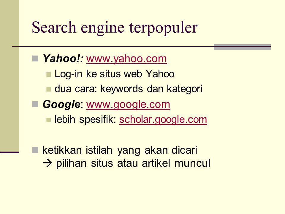 Search engine terpopuler  Yahoo!: www.yahoo.comwww.yahoo.com  Log-in ke situs web Yahoo  dua cara: keywords dan kategori  Google: www.google.comww