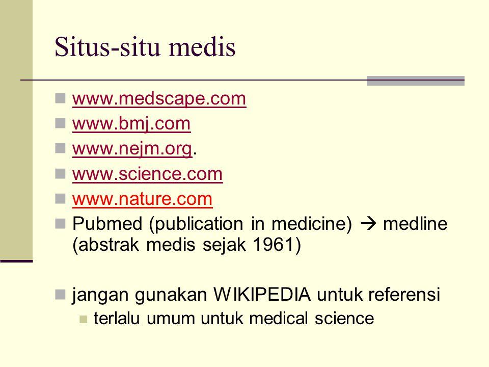 Situs-situ medis  www.medscape.com www.medscape.com  www.bmj.com www.bmj.com  www.nejm.org. www.nejm.org  www.science.com www.science.com  www.na