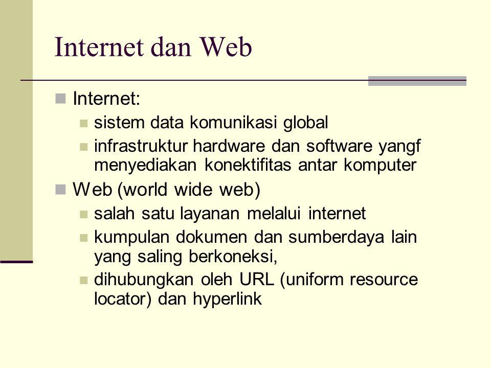 Internet dan Web  Internet:  sistem data komunikasi global  infrastruktur hardware dan software yangf menyediakan konektifitas antar komputer  Web