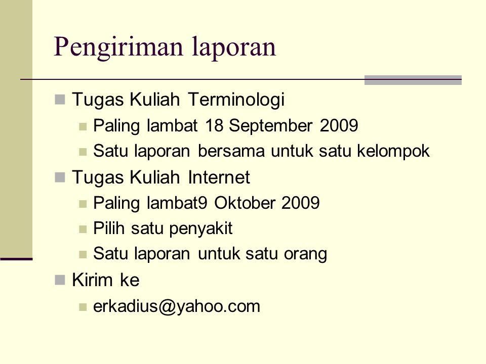 Pengiriman laporan  Tugas Kuliah Terminologi  Paling lambat 18 September 2009  Satu laporan bersama untuk satu kelompok  Tugas Kuliah Internet  P