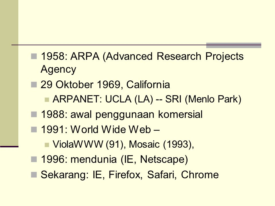 1958: ARPA (Advanced Research Projects Agency  29 Oktober 1969, California  ARPANET: UCLA (LA) -- SRI (Menlo Park)  1988: awal penggunaan komersi