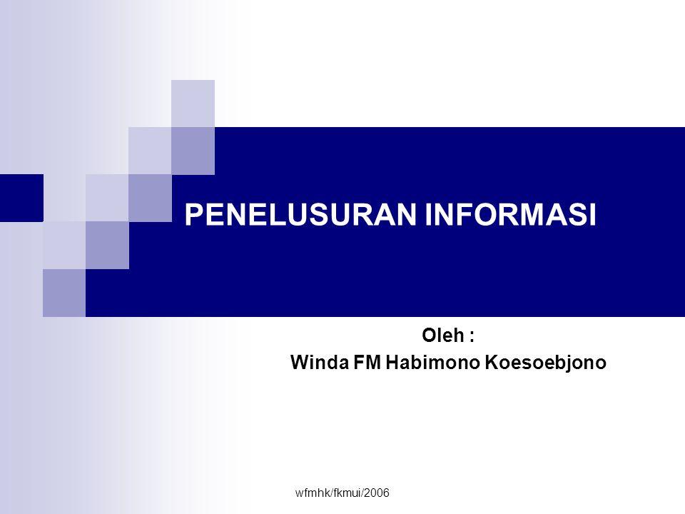 wfmhk/fkmui/2006 •YAHOO : http://www.yahoo.comhttp://www.yahoo.com Kekuatan : - Memiliki basis data yang besar - Memiliki kemampuan untuk mencari dari berbagai bahasa - Memiliki fasilitas newsgroup yg besar dan umum digunakan - Memiliki fasiltas e-mail gratis yg dapat menampung sampai dengan 4 MB - Memiliki direktori web untuk berbagai bidang dari mulai kesenian, bisnis, pendidikan, hiburan, berita, rekreasi, ilmu pengetahuan, komputer, kesehatan dll.