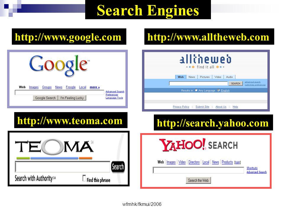wfmhk/fkmui/2006 Search Engines http://www.google.comhttp://www.alltheweb.com http://www.teoma.com http://search.yahoo.com