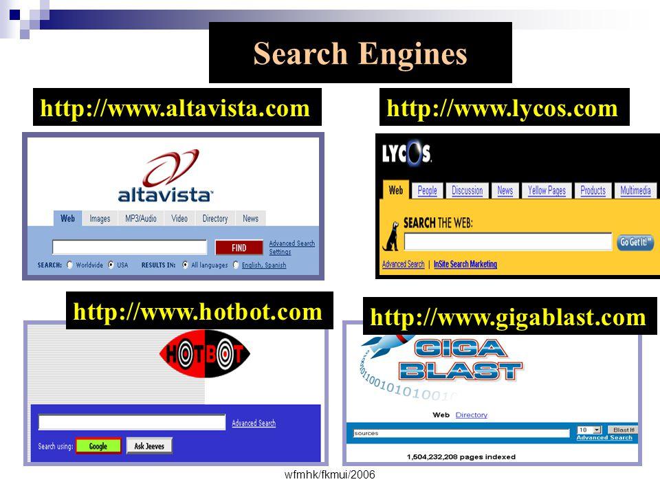 wfmhk/fkmui/2006 http://www.altavista.comhttp://www.lycos.com http://www.hotbot.com http://www.gigablast.com Search Engines
