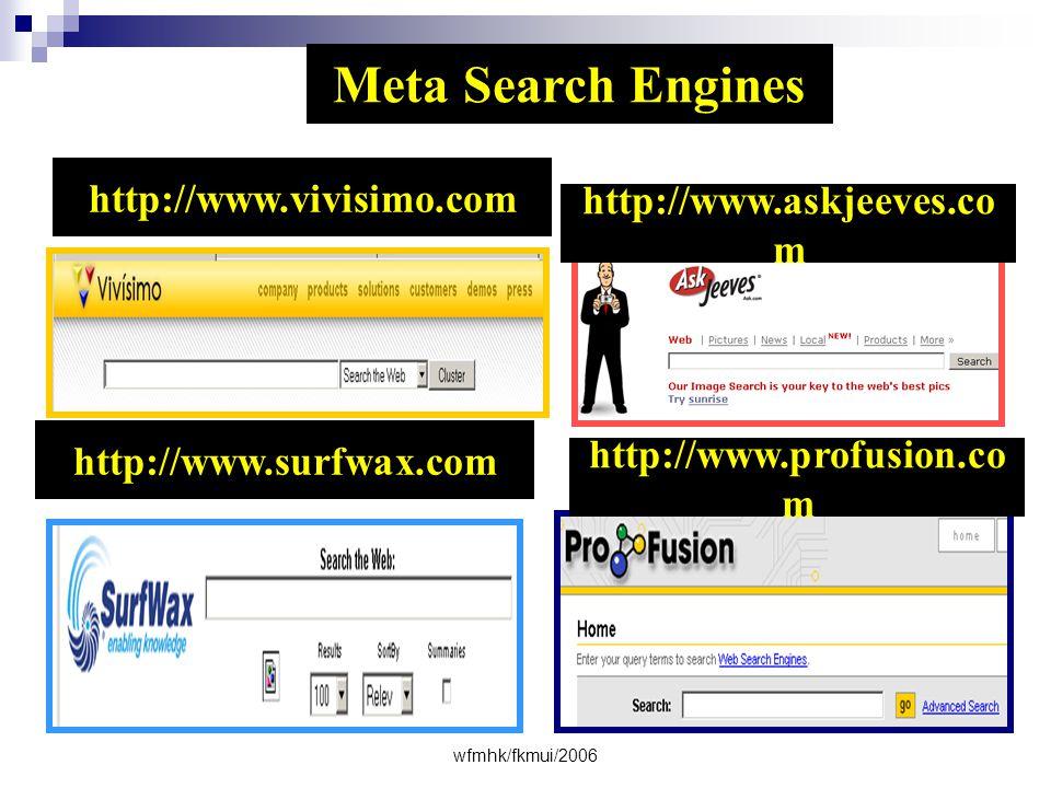 wfmhk/fkmui/2006 Meta Search Engines http://www.profusion.co m http://www.askjeeves.co m http://www.surfwax.com http://www.vivisimo.com
