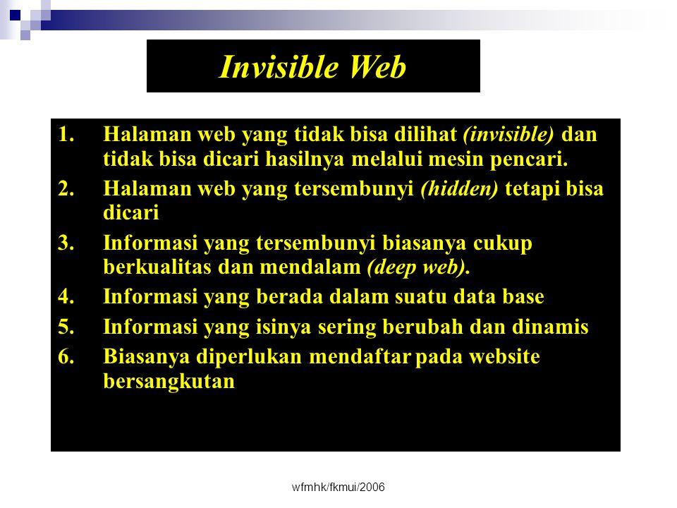 wfmhk/fkmui/2006 Invisible Web 1.Halaman web yang tidak bisa dilihat (invisible) dan tidak bisa dicari hasilnya melalui mesin pencari.