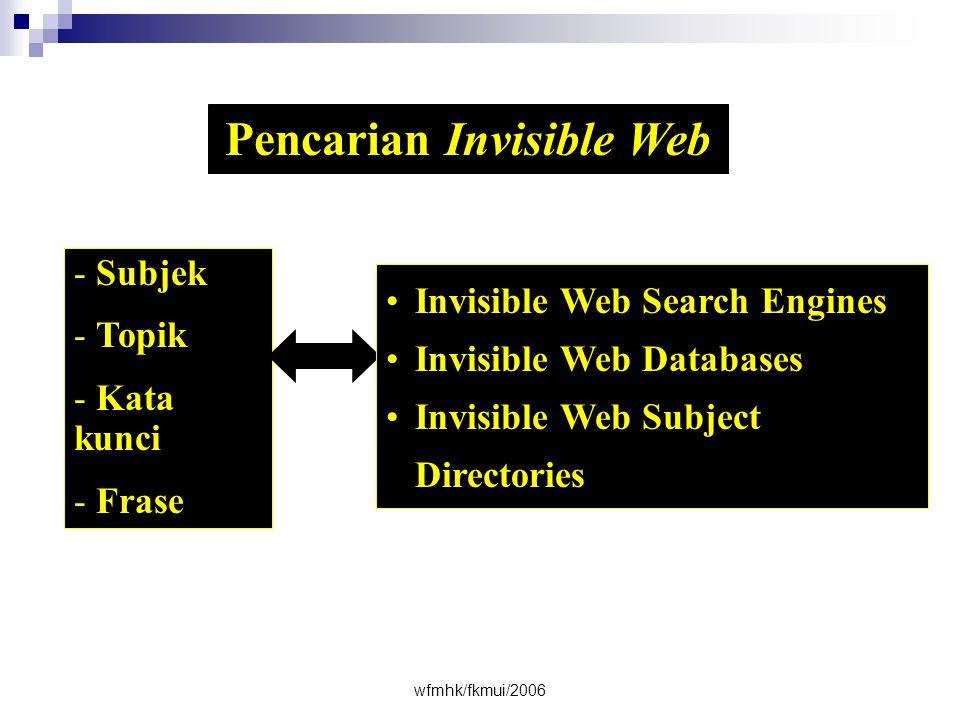 wfmhk/fkmui/2006 - Subjek - Topik - Kata kunci - Frase Pencarian Invisible Web •Invisible Web Search Engines •Invisible Web Databases •Invisible Web Subject Directories