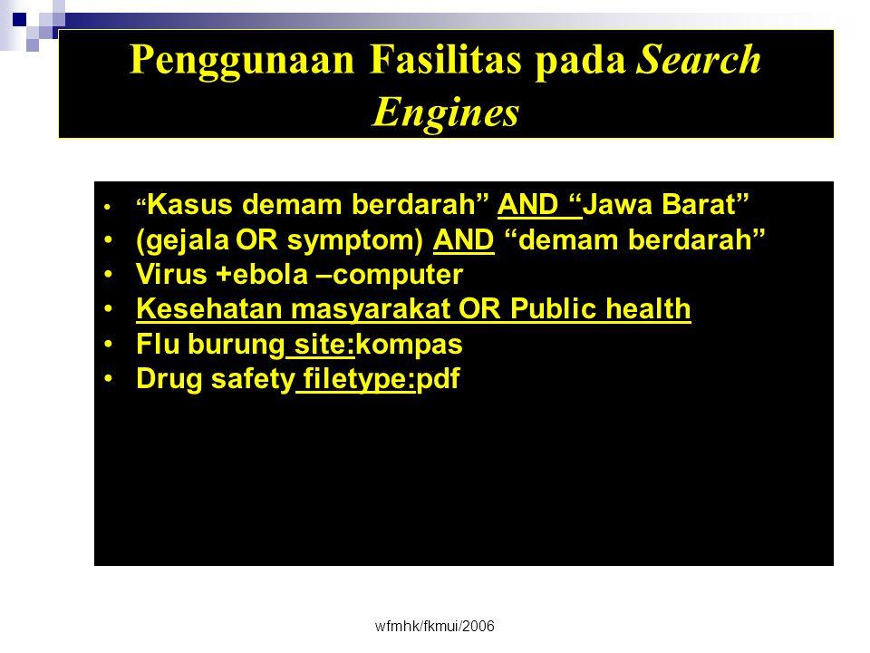 wfmhk/fkmui/2006 Penggunaan Fasilitas pada Search Engines • Kasus demam berdarah AND Jawa Barat •(gejala OR symptom) AND demam berdarah •Virus +ebola –computer •Kesehatan masyarakat OR Public health •Flu burung site:kompas •Drug safety filetype:pdf