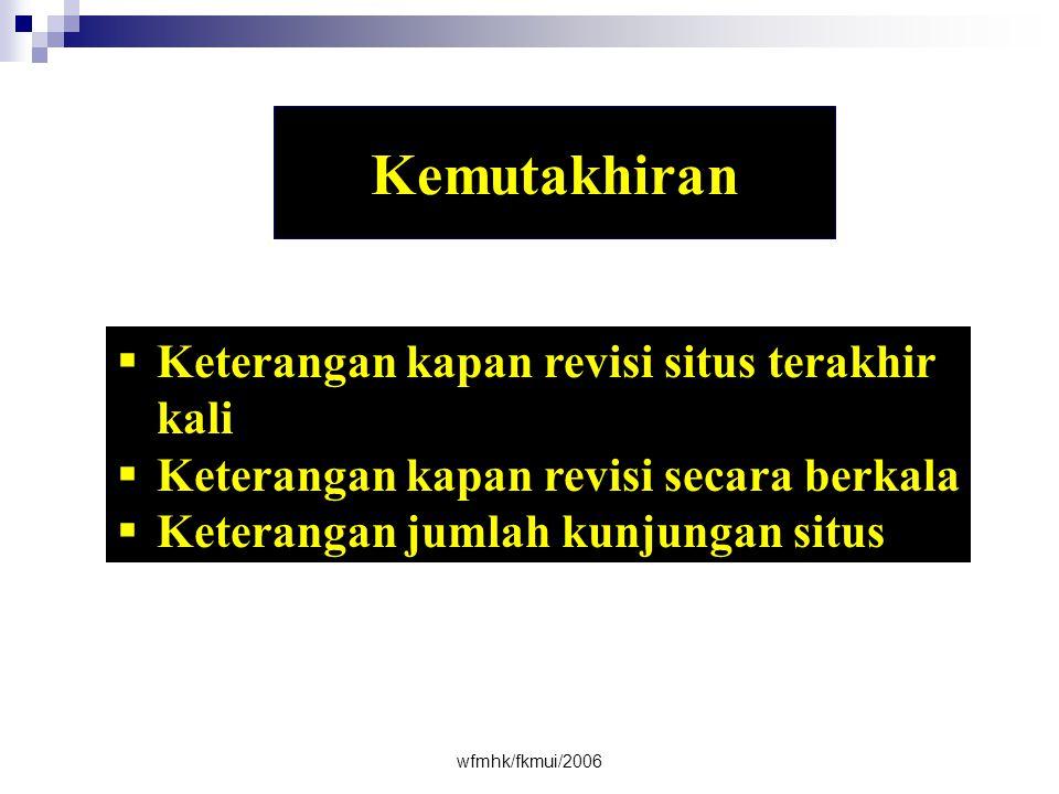 wfmhk/fkmui/2006 Kemutakhiran  Keterangan kapan revisi situs terakhir kali  Keterangan kapan revisi secara berkala  Keterangan jumlah kunjungan situs