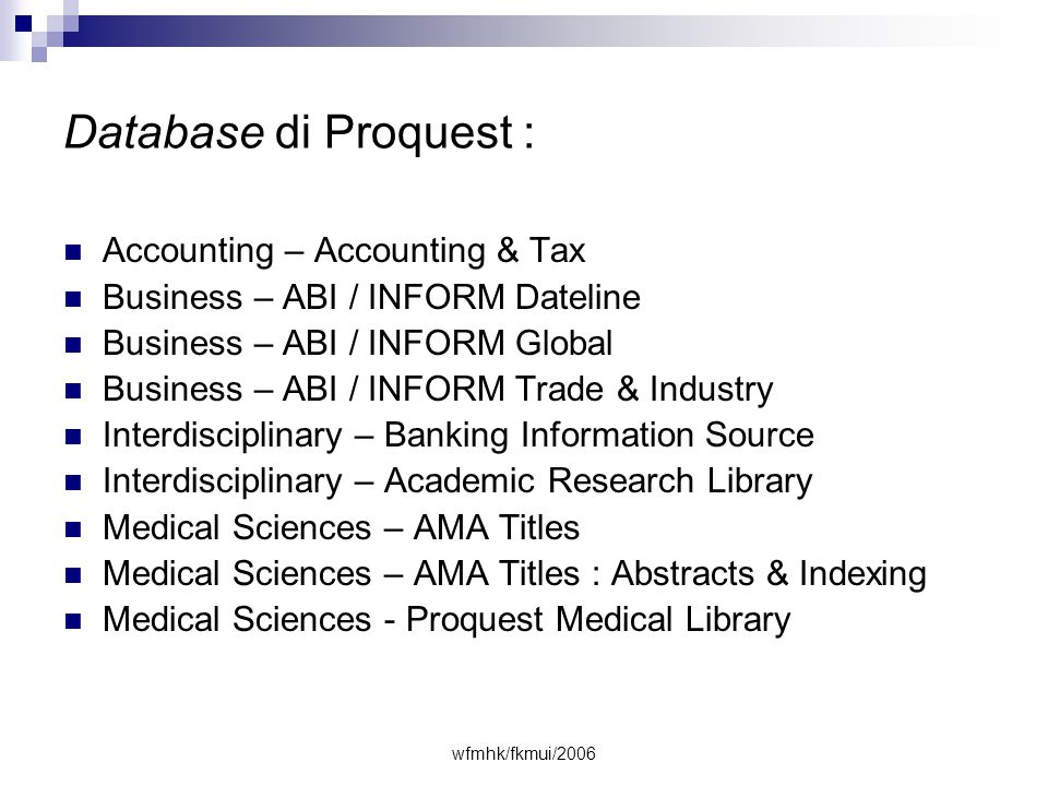 wfmhk/fkmui/2006 Database di Proquest :  Accounting – Accounting & Tax  Business – ABI / INFORM Dateline  Business – ABI / INFORM Global  Business