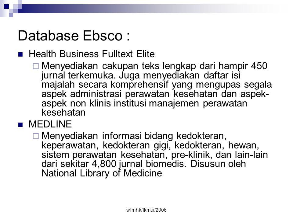 wfmhk/fkmui/2006 Database Ebsco :  Health Business Fulltext Elite  Menyediakan cakupan teks lengkap dari hampir 450 jurnal terkemuka.