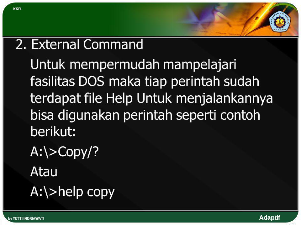 Adaptif 2. External Command Untuk mempermudah mampelajari fasilitas DOS maka tiap perintah sudah terdapat file Help Untuk menjalankannya bisa digunaka