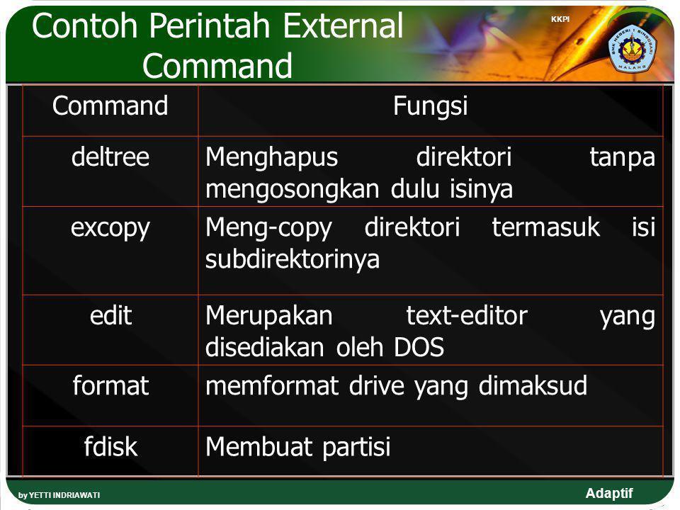 Adaptif by YETTI INDRIAWATI KKPI CommandFungsi deltreeMenghapus direktori tanpa mengosongkan dulu isinya excopyMeng-copy direktori termasuk isi subdir