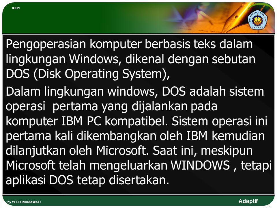 Adaptif by YETTI INDRIAWATI KKPI Pengoperasian komputer berbasis teks dalam lingkungan Windows, dikenal dengan sebutan DOS (Disk Operating System), Da