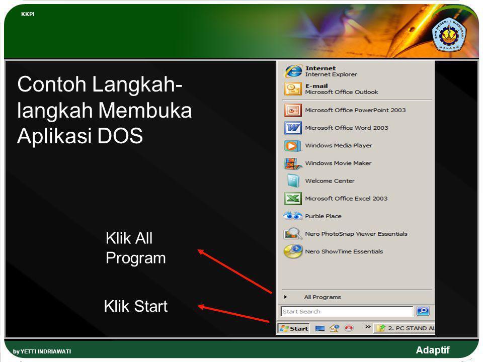 Adaptif by YETTI INDRIAWATI KKPI Klik Start Klik All Program Contoh Langkah- langkah Membuka Aplikasi DOS