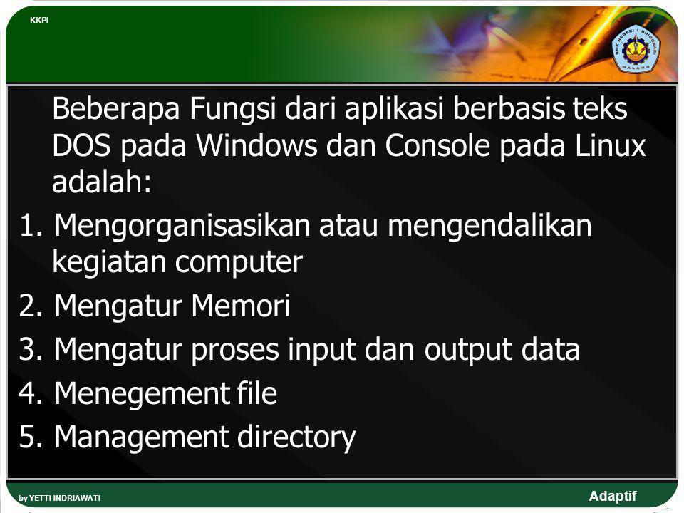Adaptif Beberapa Fungsi dari aplikasi berbasis teks DOS pada Windows dan Console pada Linux adalah: 1. Mengorganisasikan atau mengendalikan kegiatan c