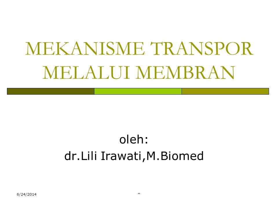 6/24/2014* MEKANISME TRANSPOR MELALUI MEMBRAN oleh: dr.Lili Irawati,M.Biomed
