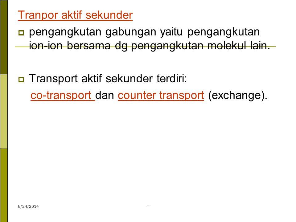 * Tranpor aktif sekunder  pengangkutan gabungan yaitu pengangkutan ion-ion bersama dg pengangkutan molekul lain.  Transport aktif sekunder terdiri: