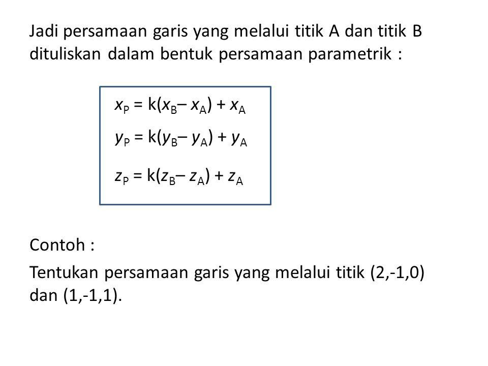 Jadi persamaan garis yang melalui titik A dan titik B dituliskan dalam bentuk persamaan parametrik : Contoh : Tentukan persamaan garis yang melalui ti