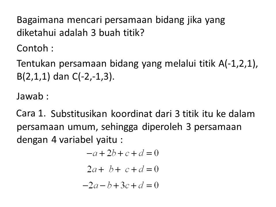 Bagaimana mencari persamaan bidang jika yang diketahui adalah 3 buah titik? Contoh : Tentukan persamaan bidang yang melalui titik A(-1,2,1), B(2,1,1)