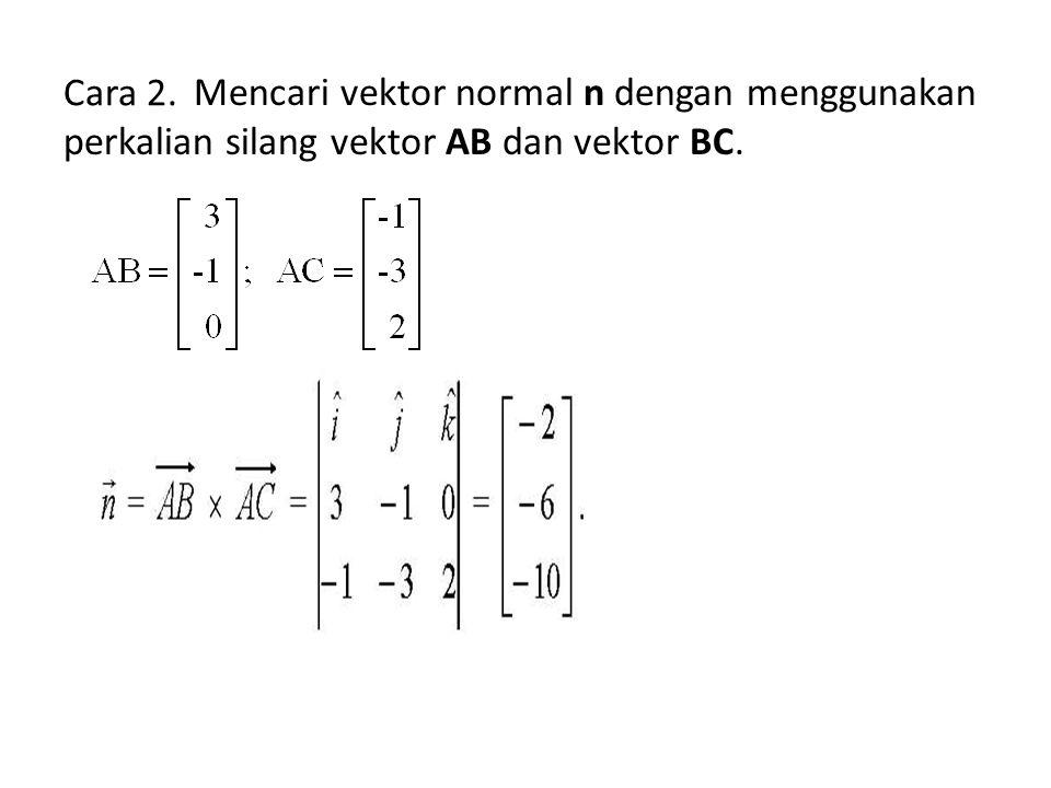 Mencari vektor normal n dengan menggunakan perkalian silang vektor AB dan vektor BC. Cara 2.