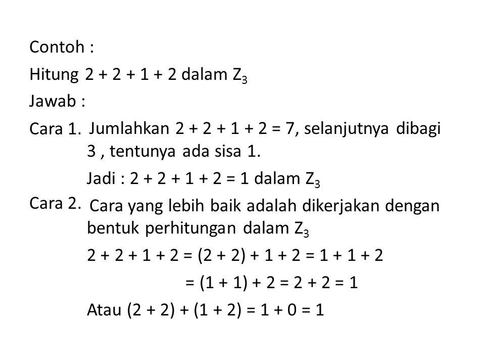 Contoh : Hitung 2 + 2 + 1 + 2 dalam Z 3 Jawab : Jumlahkan 2 + 2 + 1 + 2 = 7, selanjutnya dibagi 3, tentunya ada sisa 1. Jadi : 2 + 2 + 1 + 2 = 1 dalam