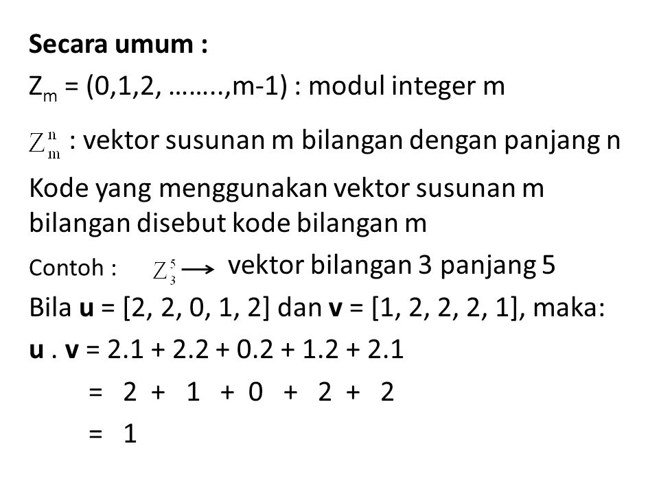 Secara umum : Z m = (0,1,2, ……..,m-1) : modul integer m : vektor susunan m bilangan dengan panjang n Kode yang menggunakan vektor susunan m bilangan d