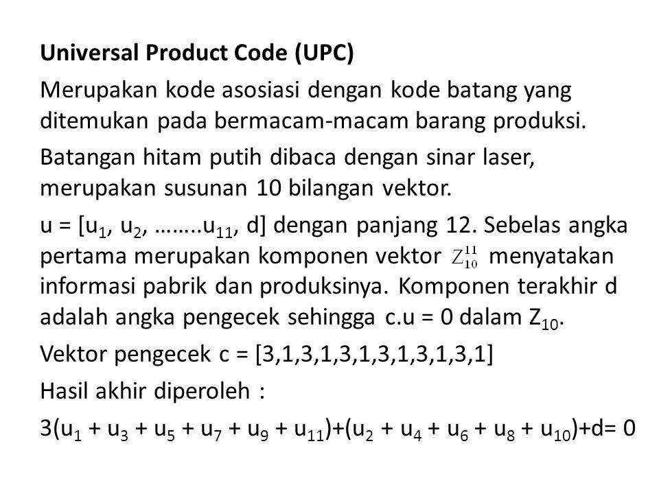 Universal Product Code (UPC) Merupakan kode asosiasi dengan kode batang yang ditemukan pada bermacam-macam barang produksi. Batangan hitam putih dibac