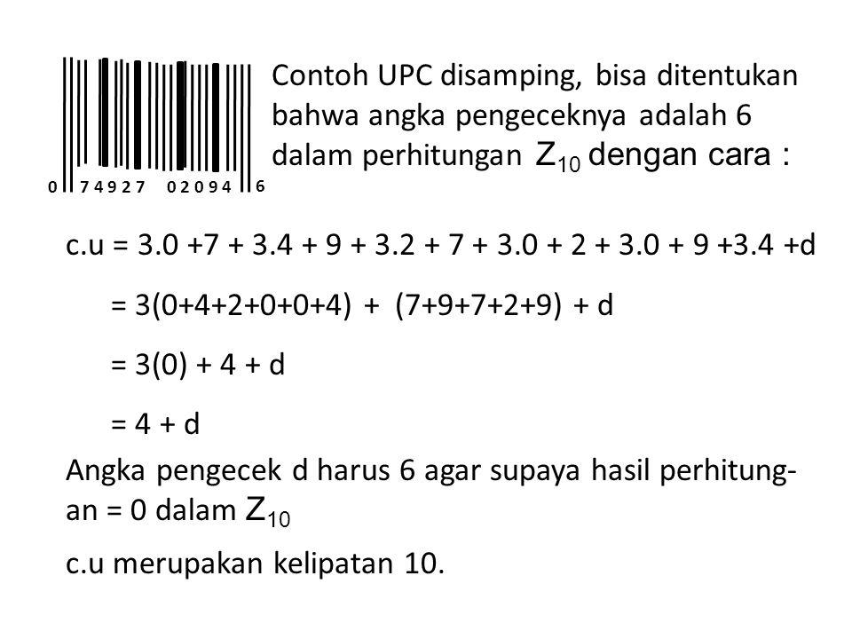 7 4 9 2 7 0 2 0 9 40 6 Contoh UPC disamping, bisa ditentukan bahwa angka pengeceknya adalah 6 dalam perhitungan Z 10 d engan cara : c.u = 3.0 +7 + 3.4