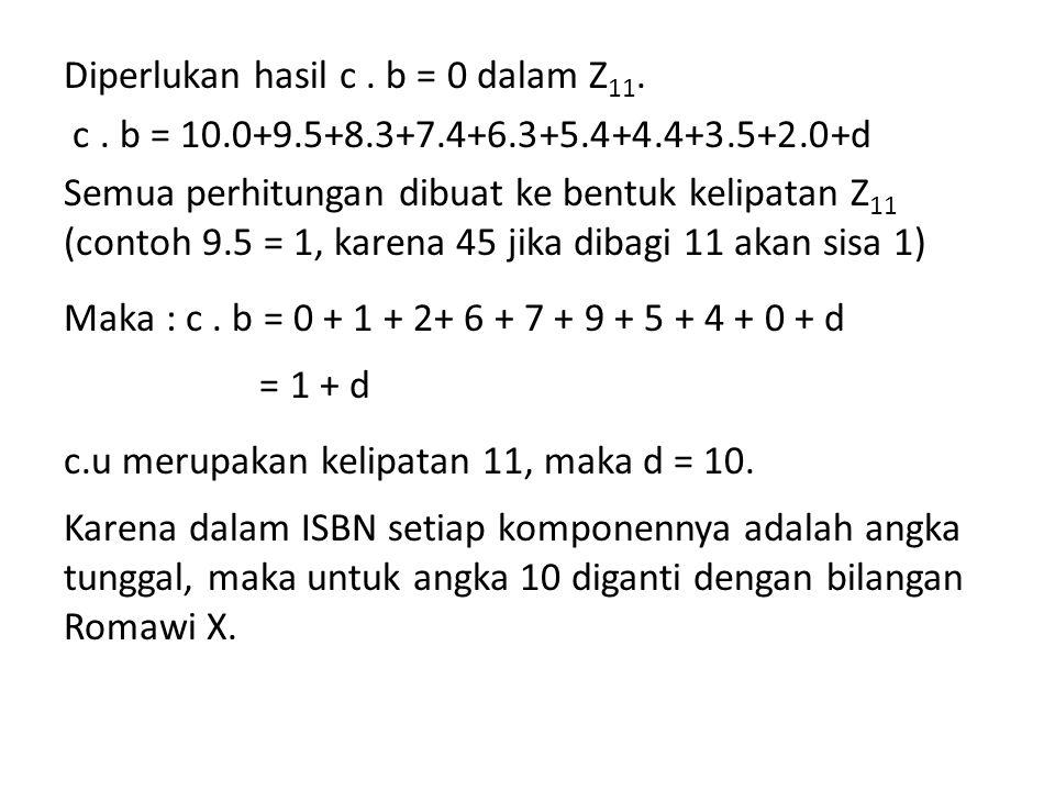 Diperlukan hasil c. b = 0 dalam Z 11. c. b = 10.0+9.5+8.3+7.4+6.3+5.4+4.4+3.5+2.0+d Semua perhitungan dibuat ke bentuk kelipatan Z 11 (contoh 9.5 = 1,