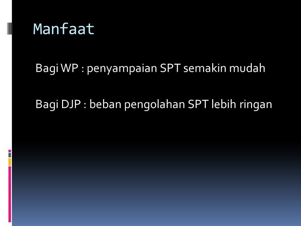 Manfaat Bagi WP : penyampaian SPT semakin mudah Bagi DJP : beban pengolahan SPT lebih ringan