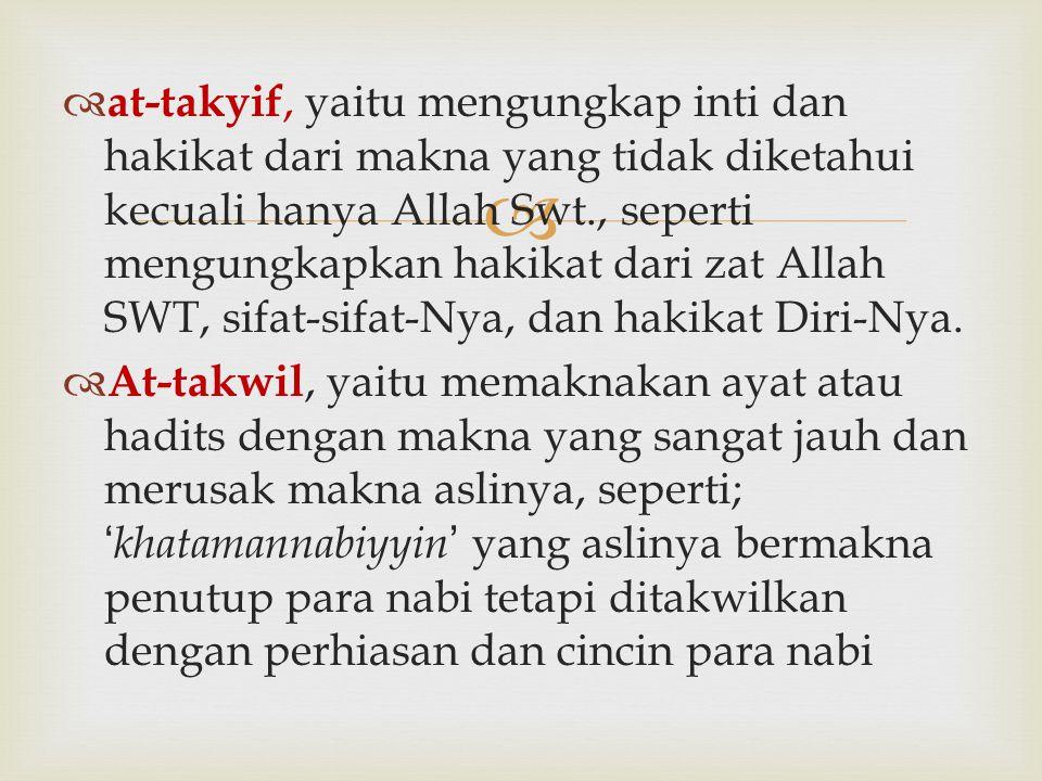   at-takyif, yaitu mengungkap inti dan hakikat dari makna yang tidak diketahui kecuali hanya Allah Swt., seperti mengungkapkan hakikat dari zat Alla