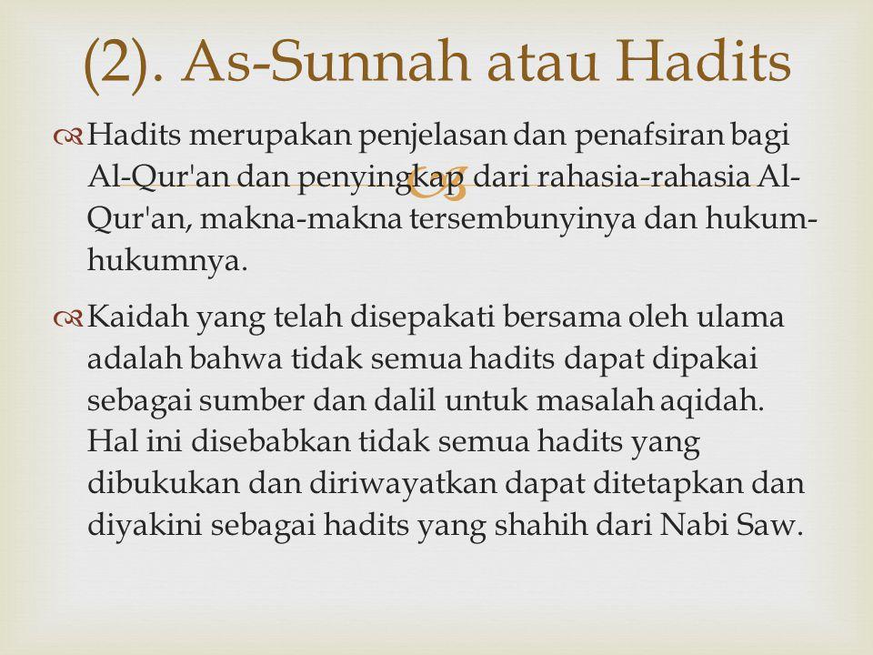   Hadits merupakan penjelasan dan penafsiran bagi Al-Qur'an dan penyingkap dari rahasia-rahasia Al- Qur'an, makna-makna tersembunyinya dan hukum- hu