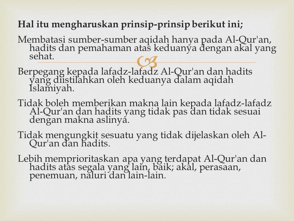  Hal itu mengharuskan prinsip-prinsip berikut ini; Membatasi sumber-sumber aqidah hanya pada Al-Qur'an, hadits dan pemahaman atas keduanya dengan aka