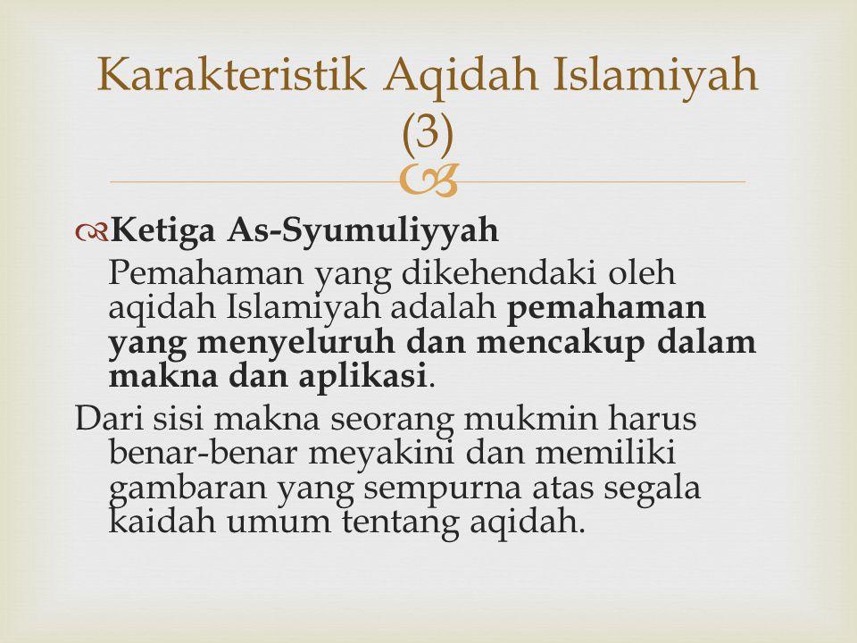   Ketiga As-Syumuliyyah Pemahaman yang dikehendaki oleh aqidah Islamiyah adalah pemahaman yang menyeluruh dan mencakup dalam makna dan aplikasi. Dar