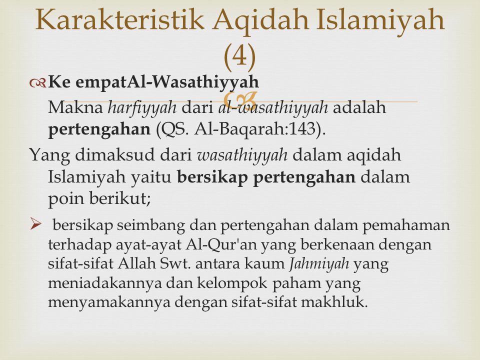   Ke empatAl-Wasathiyyah Makna harfiyyah dari al-wasathiyyah adalah pertengahan (QS. Al-Baqarah:143). Yang dimaksud dari wasathiyyah dalam aqidah Is