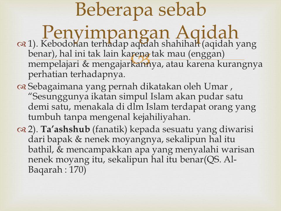   1). Kebodohan terhadap aqidah shahihah (aqidah yang benar), hal ini tak lain karena tak mau (enggan) mempelajari & mengajarkannya, atau karena kur