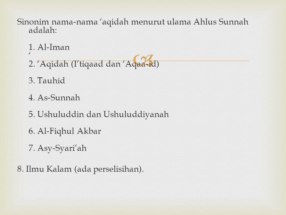  Sinonim nama-nama 'aqidah menurut ulama Ahlus Sunnah adalah: 1. Al-Iman ' 2. 'Aqidah (I'tiqaad dan 'Aqaa-id) 3. Tauhid 4. As-Sunnah 5. Ushuluddin da