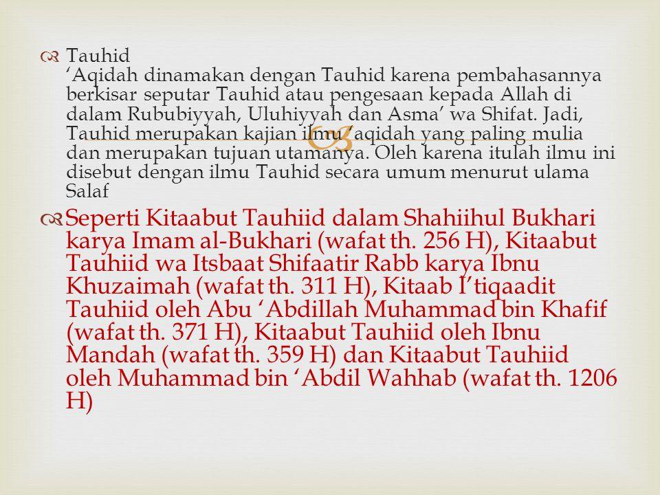   Tauhid 'Aqidah dinamakan dengan Tauhid karena pembahasannya berkisar seputar Tauhid atau pengesaan kepada Allah di dalam Rububiyyah, Uluhiyyah dan