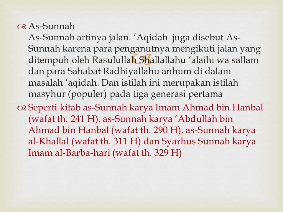   As-Sunnah As-Sunnah artinya jalan. 'Aqidah juga disebut As- Sunnah karena para penganutnya mengikuti jalan yang ditempuh oleh Rasulullah Shallalla