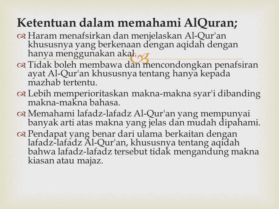  Ketentuan dalam memahami AlQuran;  Haram menafsirkan dan menjelaskan Al-Qur'an khususnya yang berkenaan dengan aqidah dengan hanya menggunakan akal