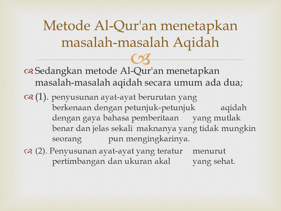   Sedangkan metode Al-Qur'an menetapkan masalah-masalah aqidah secara umum ada dua;  (1). penyusunan ayat-ayat berurutan yang berkenaan dengan petu