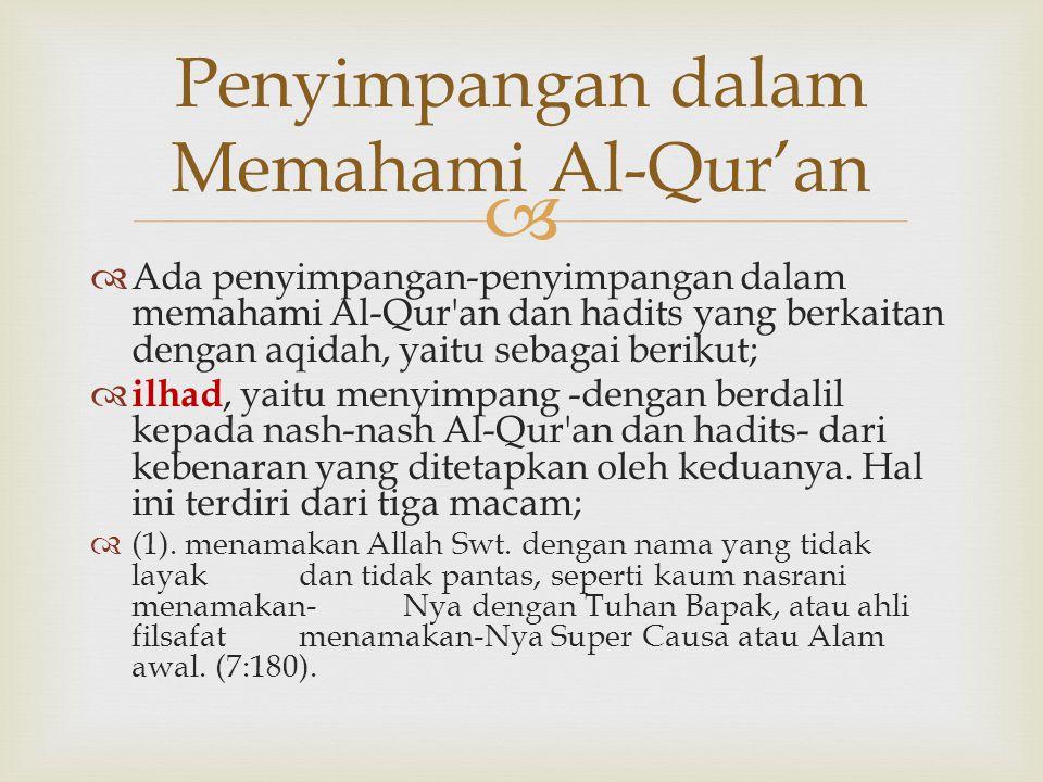  Ada penyimpangan-penyimpangan dalam memahami Al-Qur'an dan hadits yang berkaitan dengan aqidah, yaitu sebagai berikut;  ilhad, yaitu menyimpang -