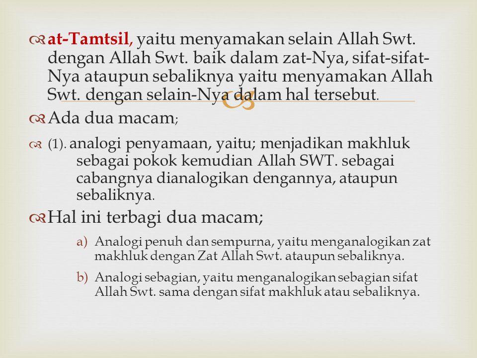   at-Tamtsil, yaitu menyamakan selain Allah Swt. dengan Allah Swt. baik dalam zat-Nya, sifat-sifat- Nya ataupun sebaliknya yaitu menyamakan Allah Sw