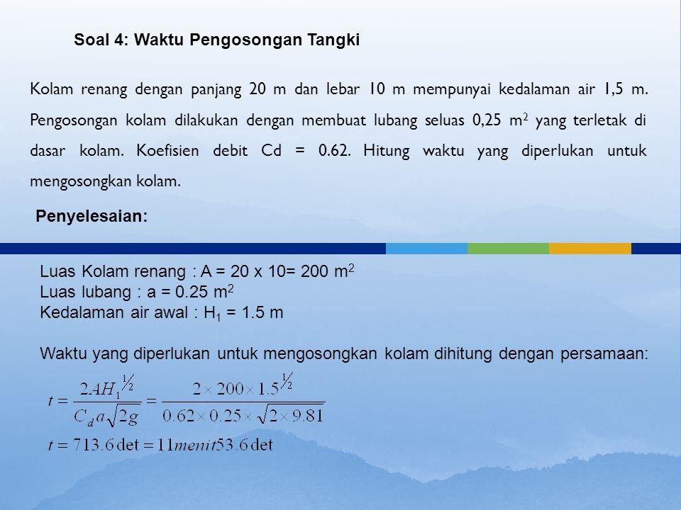 Kolam renang dengan panjang 20 m dan lebar 10 m mempunyai kedalaman air 1,5 m. Pengosongan kolam dilakukan dengan membuat lubang seluas 0,25 m 2 yang