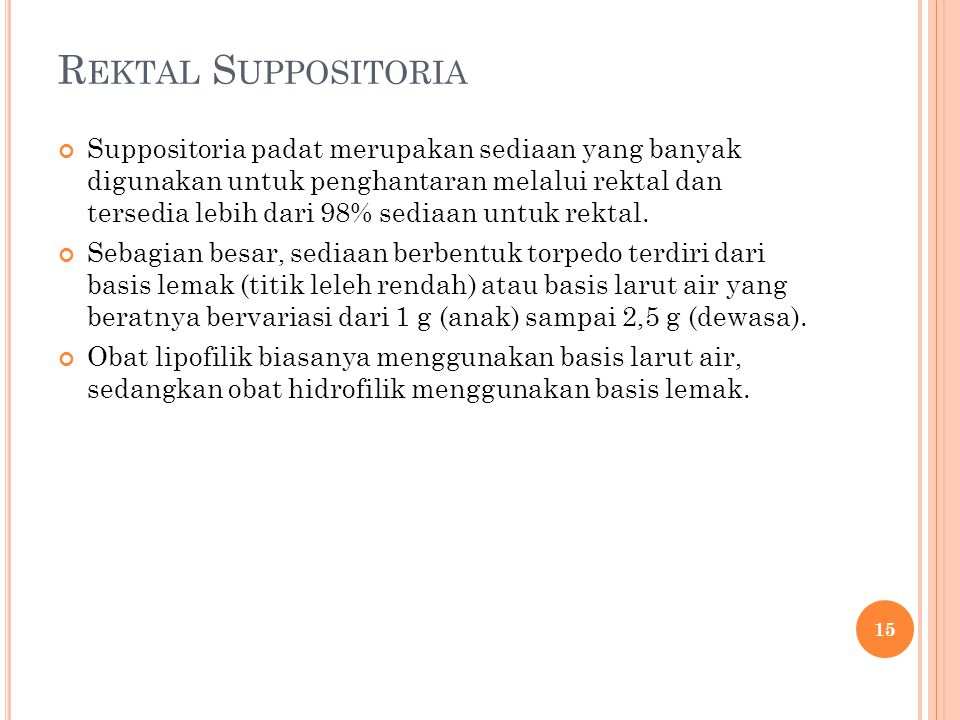 R EKTAL S UPPOSITORIA Suppositoria padat merupakan sediaan yang banyak digunakan untuk penghantaran melalui rektal dan tersedia lebih dari 98% sediaan